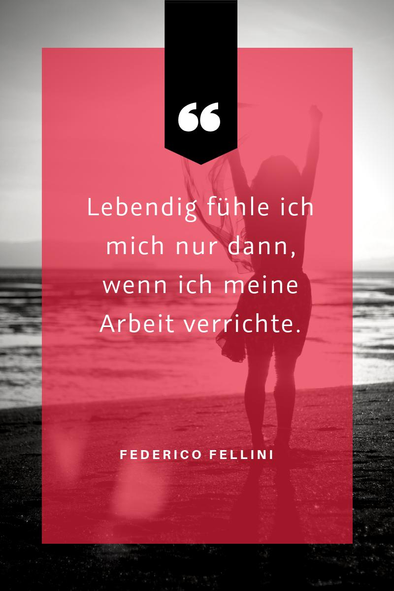 """""""Lebendig fühle ich mich nur dann, wenn ich meine Arbeit verrichte."""" Federico Fellini"""