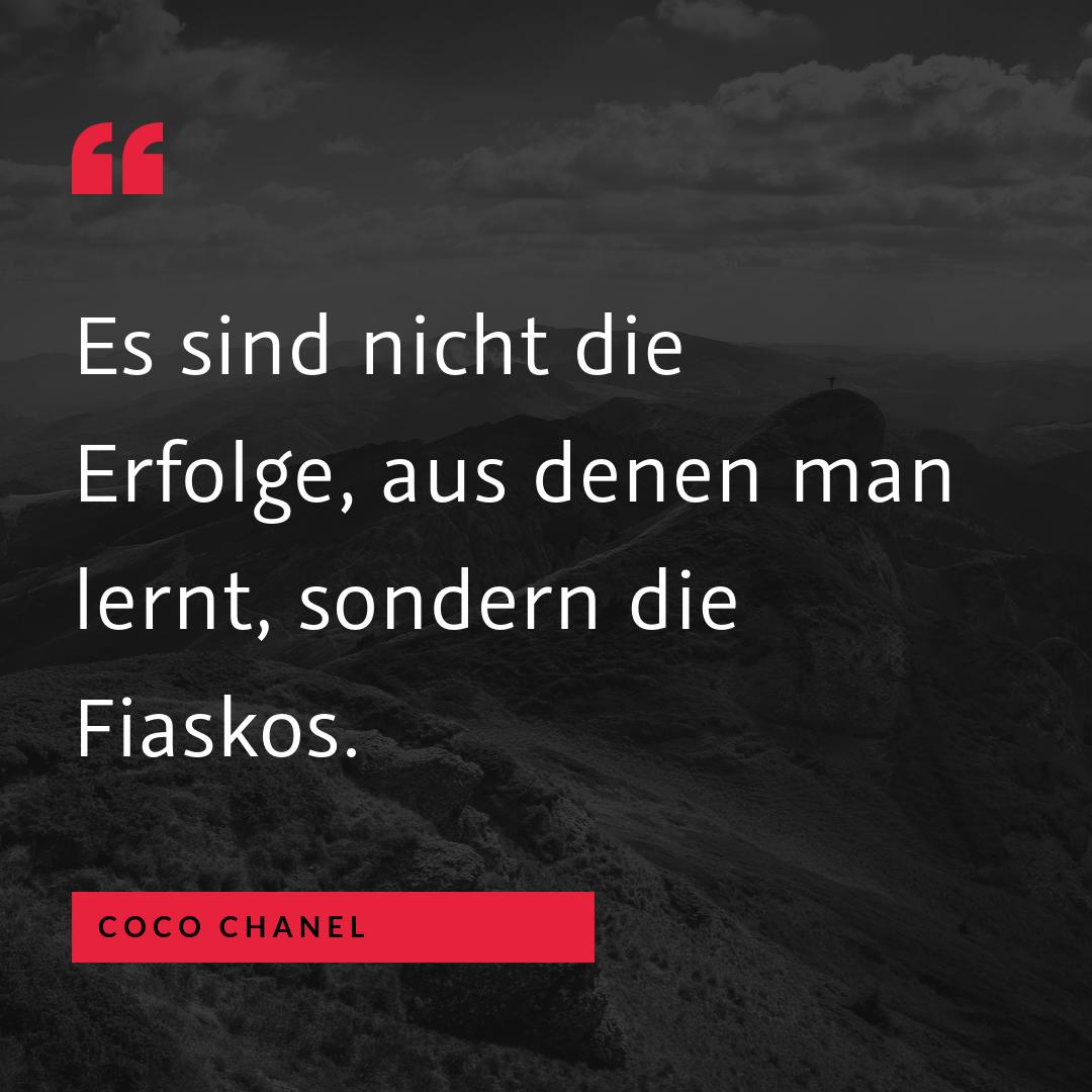"""""""Es sind nicht die Erfolge, aus denen man lernt, sondern die Fiaskos."""" (Coco Chanel)"""