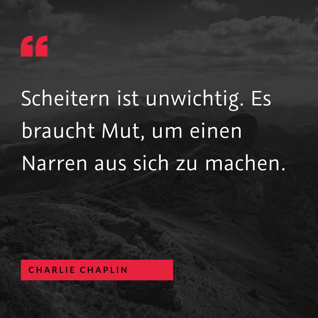 """""""Scheitern ist unwichtig. Es braucht Mut, um einen Narren aus sich zu machen."""" (Charlie Chaplin)"""