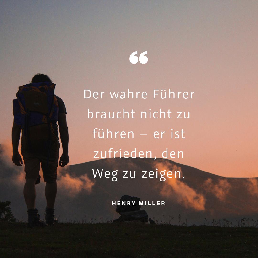 """""""Der wahre Führer braucht nicht zu führen – er ist zufrieden, den Weg zu zeigen."""" (Henry Miller)"""