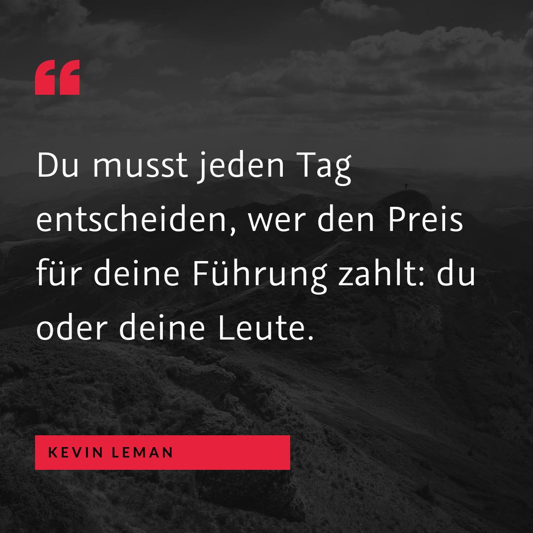 """""""Du musst jeden Tag entscheiden, wer den Preis für deine Führung zahlt: du oder deine Leute."""" (Kevin Leman)"""