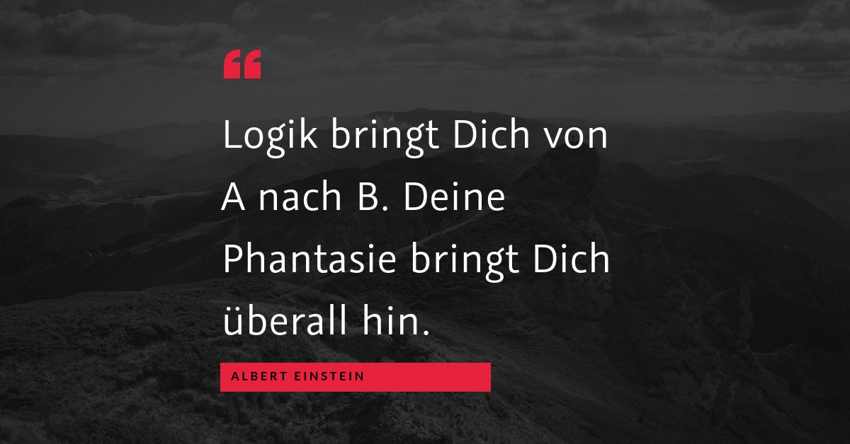 """Aufgeben ist keine Option - """"Logik bringt Dich von A nach B. Deine Phantasie bringt Dich überall hin."""" (Albert Einstein)"""