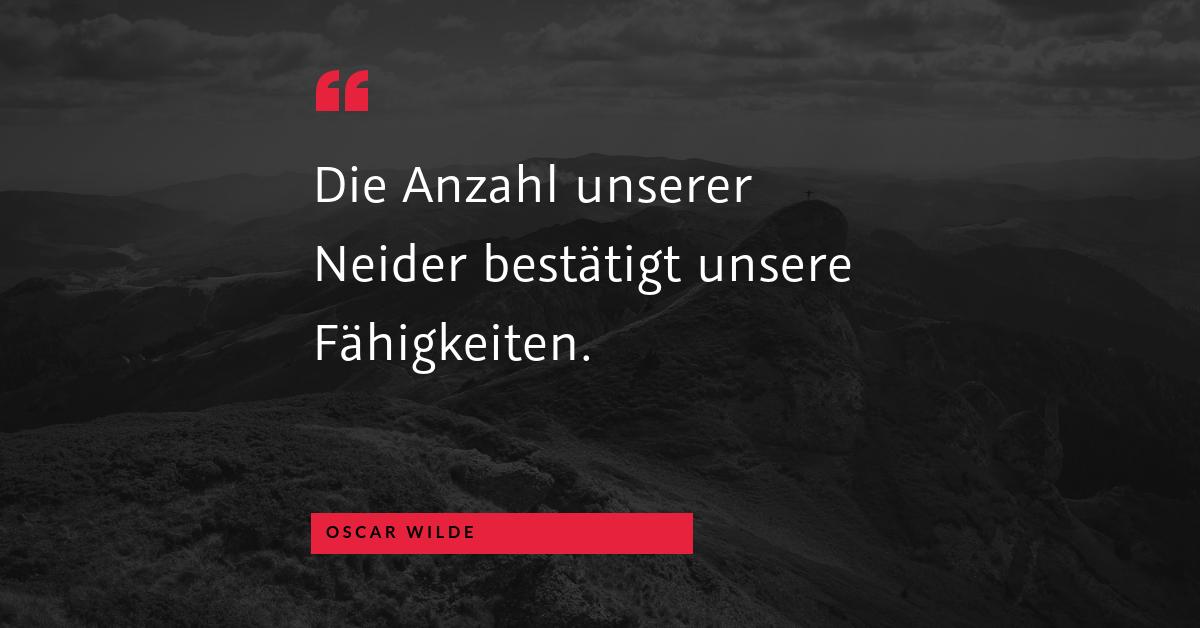 """Neider - """"Die Anzahl unserer Neider bestätigt unsere Fähigkeiten."""" (Oscar Wilde)"""