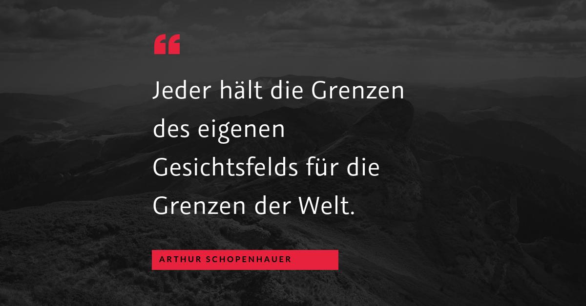 """Perspektivwechsel - """"Jeder hält die Grenzen des eigenen Gesichtsfelds für die Grenzen der Welt."""" (Arthur Schopenhauer)"""