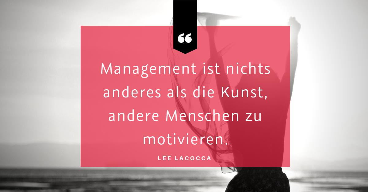 """Teams – die wichtigste Ressource im Unternehmen - """"Management ist nichts anderes als die Kunst, andere Menschen zu motivieren."""" (Lee Lacocca)"""