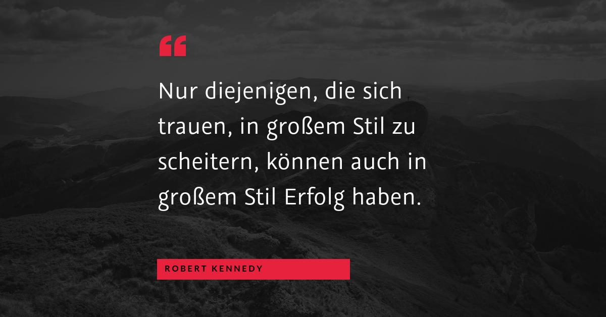 """Scheitern? - """"Nur diejenigen, die sich trauen, in großem Stil zu scheitern, können auch in großem Stil Erfolg haben."""" (Robert Kennedy)"""