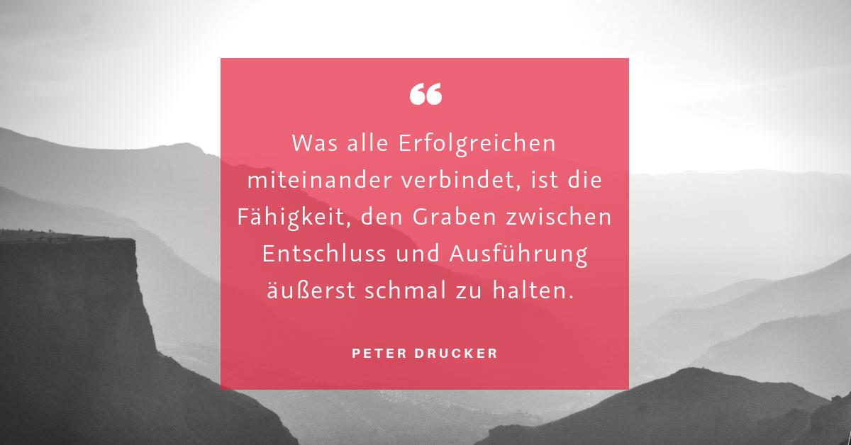 """X-mal planen, aber nicht entscheiden… - """"Was alle Erfolgreichen miteinander verbindet, ist die Fähigkeit, den Graben zwischen Entschluss und Ausführung äusserstäußerst schmal zu halten."""" (Peter Drucker)"""