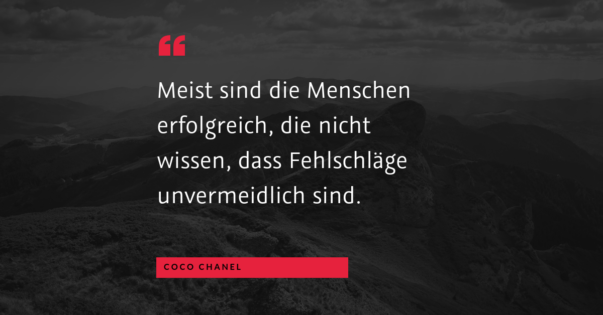"""Erfolg durch Unwissenheit? - """"Meist sind die Menschen erfolgreich, die nicht wissen, dass Fehlschläge unvermeidlich sind."""" (Coco Chanel)"""