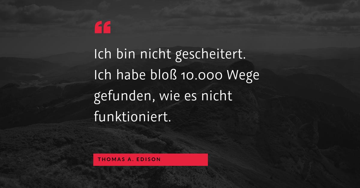 """Erfolg oder aufgeben? - """"Ich bin nicht gescheitert. Ich habe bloß 10.000 Wege gefunden, wie es nicht funktioniert."""" (Thomas A. Edison)"""