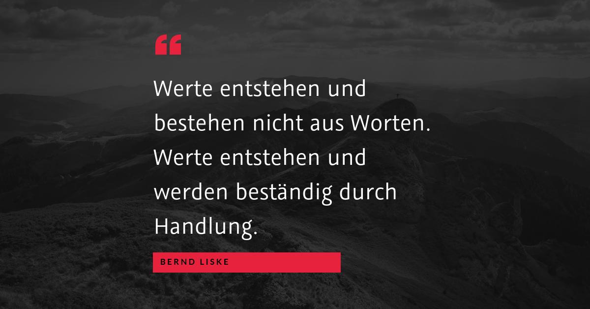 """Werte im Unternehmen - """"Werte entstehen und bestehen nicht aus Worten. Werte entstehen und werden beständig durch Handlung."""" (Bernd Liske)"""