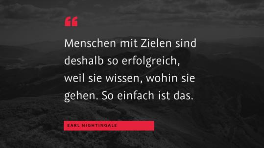 """Ziele und Erfolg - """"Menschen mit Zielen sind deshalb so erfolgreich, weil sie wissen, wohin sie gehen. So einfach ist das."""" (Earl Nightingale)"""