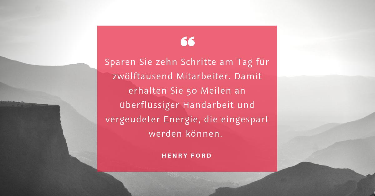 """Keep it simple! - """"Sparen Sie zehn Schritte am Tag für zwölftausend Mitarbeiter. Damit erhalten Sie 50 Meilen an überflüssiger Handarbeit und vergeudeter Energie, die eingespart werden können."""" (Henry Ford)"""