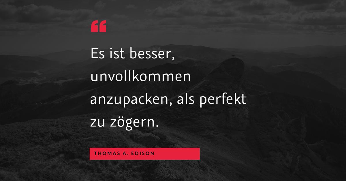 """Perfektion und Zögern - """"Es ist besser, unvollkommen anzupacken, als perfekt zu zögern."""" (Thomas A. Edison)"""