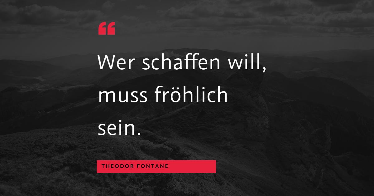 """Sich für die Freude entscheiden - """"Wer schaffen will, muss fröhlich sein."""" (Theodor Fontane)"""
