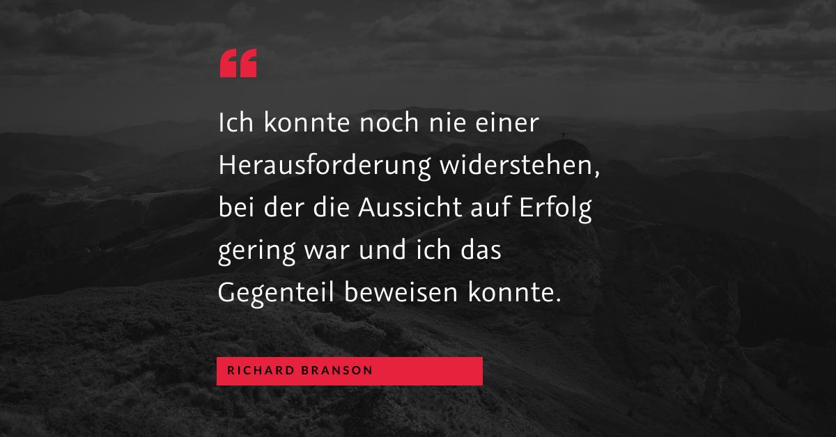 """Ausprobieren und Spaß haben - """"Ich konnte noch nie einer Herausforderung widerstehen, bei der die Aussicht auf Erfolg gering war und ich das Gegenteil beweisen konnte."""" (Richard Branson)"""