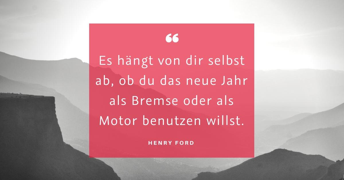 """Bremse oder Motor - """"Es hängt von dir selbst ab, ob du das neue Jahr als Bremse oder als Motor benutzen willst."""" (Henry Ford)"""